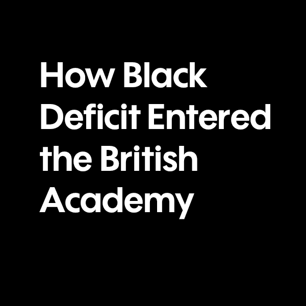How Black Deficit Entered the British Academy