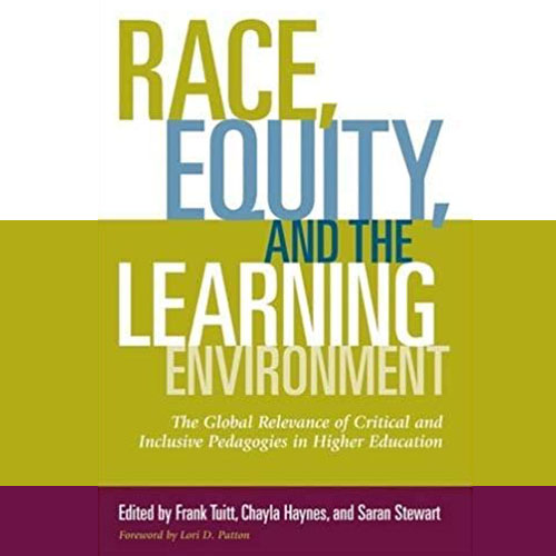 Race, Equity and the Learning Environment: The Global Relevance of Critical and Inclusive Pedagogies in Higher Education (2016)